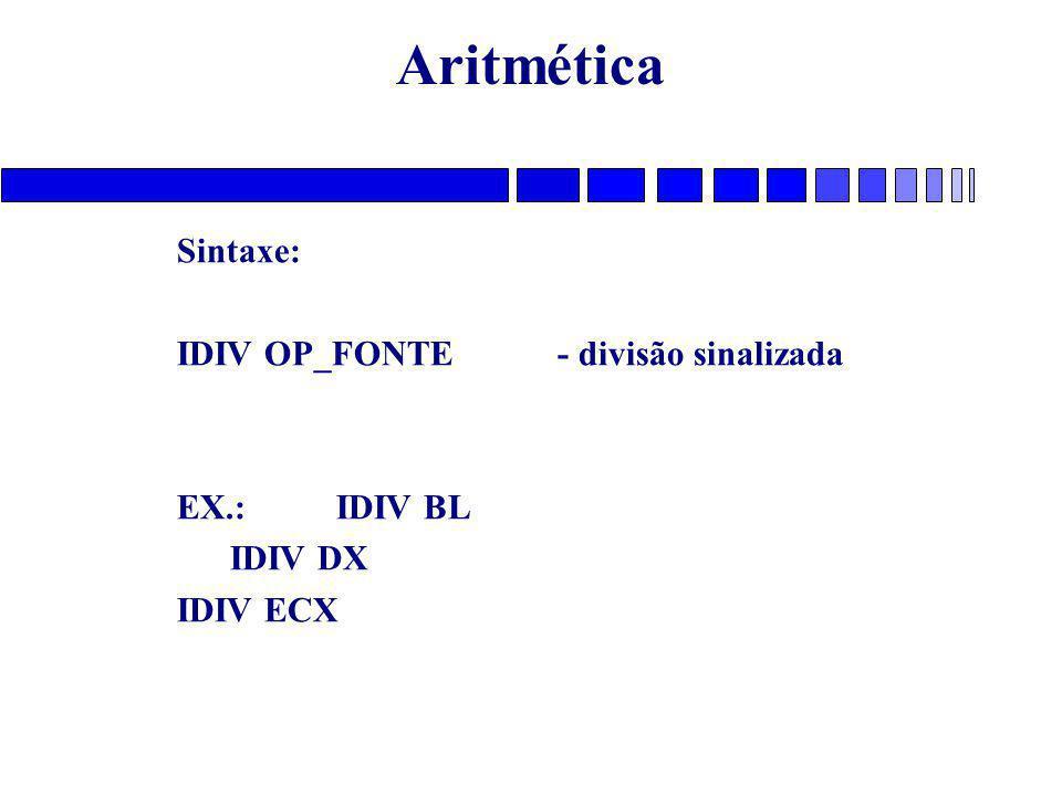 Aritmética Sintaxe: IDIV OP_FONTE - divisão sinalizada EX.: IDIV BL IDIV DX IDIV ECX