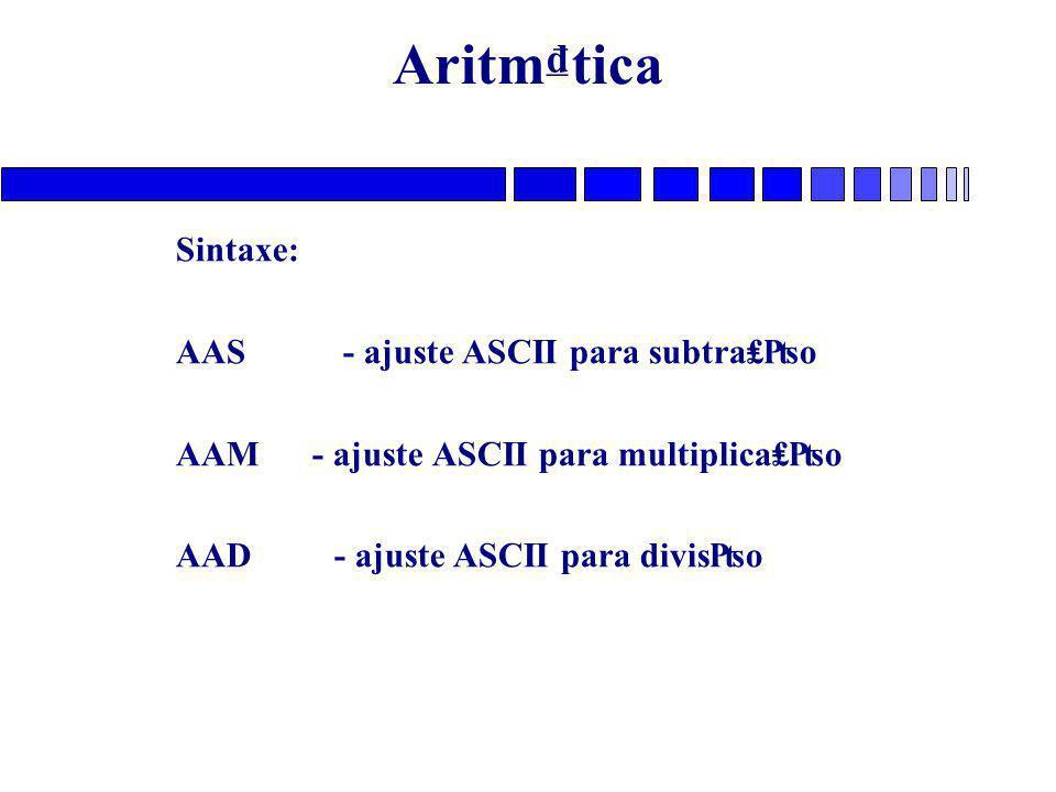 Aritm₫tica Sintaxe: AAS - ajuste ASCII para subtra₤₧o AAM - ajuste ASCII para multiplica₤₧o AAD- ajuste ASCII para divis₧o