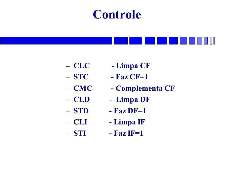 Controle – CLC - Limpa CF – STC - Faz CF=1 – CMC - Complementa CF – CLD - Limpa DF – STD - Faz DF=1 – CLI - Limpa IF – STI - Faz IF=1