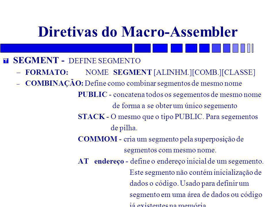 Diretivas do Macro-Assembler = SEGMENT - DEFINE SEGMENTO – FORMATO: NOME SEGMENT [ALINHM.][COMB.][CLASSE] – COMBINAÇÃO: Define como combinar segmentos