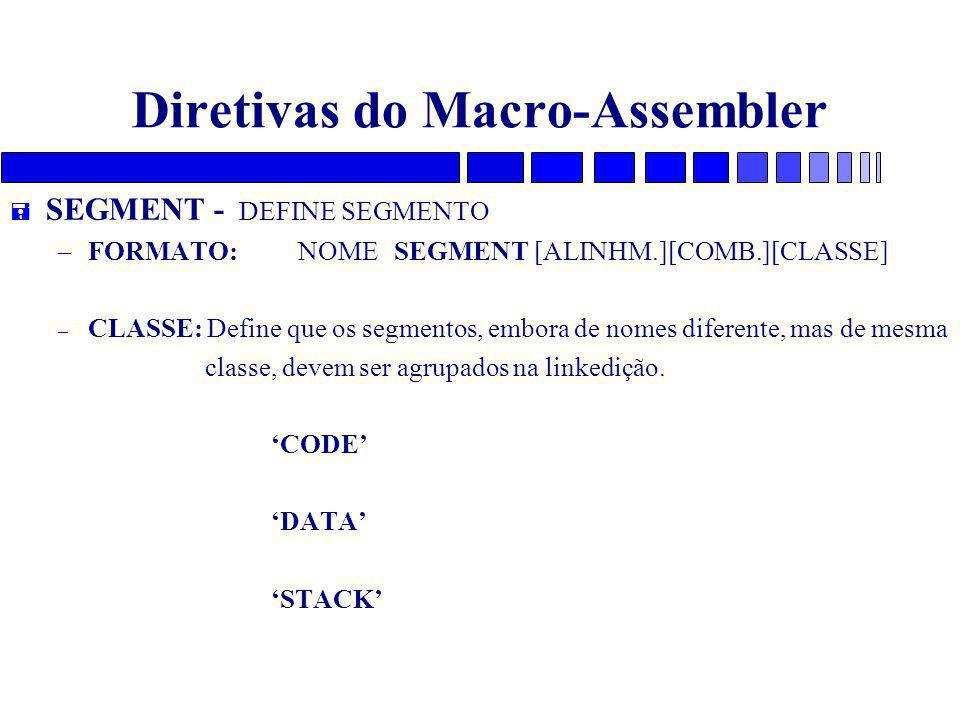 Diretivas do Macro-Assembler = SEGMENT - DEFINE SEGMENTO – FORMATO: NOME SEGMENT [ALINHM.][COMB.][CLASSE] – CLASSE: Define que os segmentos, embora de nomes diferente, mas de mesma classe, devem ser agrupados na linkedição.