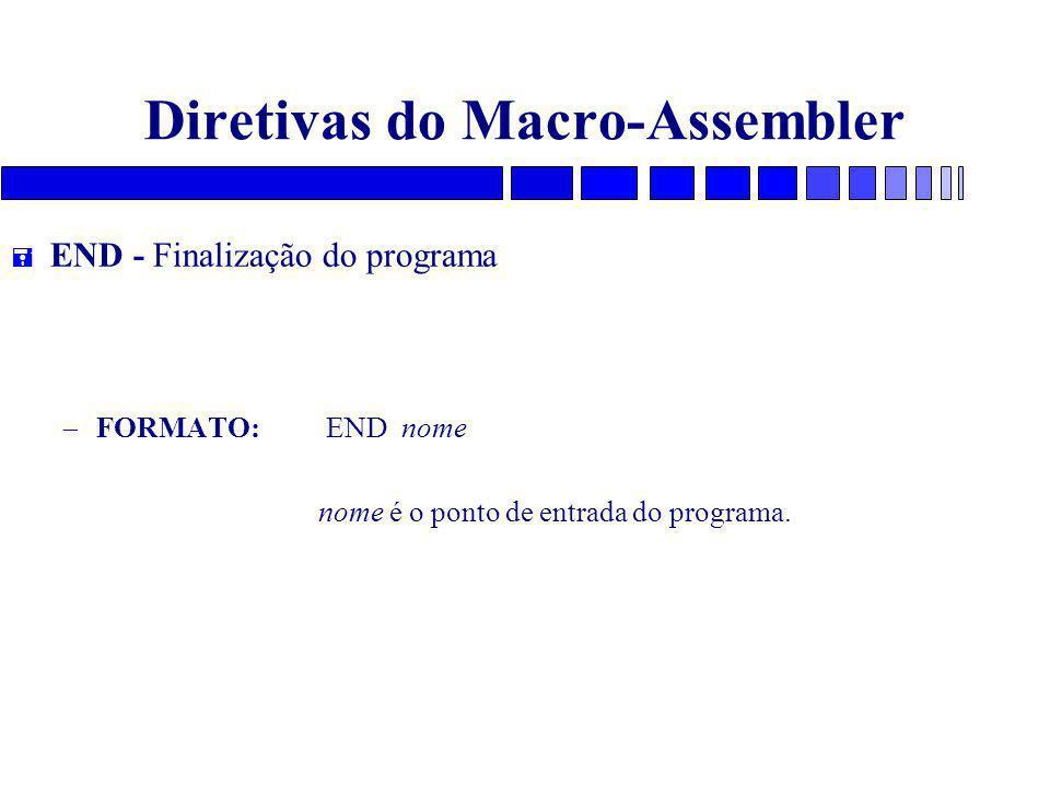 Diretivas do Macro-Assembler = END - Finalização do programa – FORMATO: END nome nome é o ponto de entrada do programa.