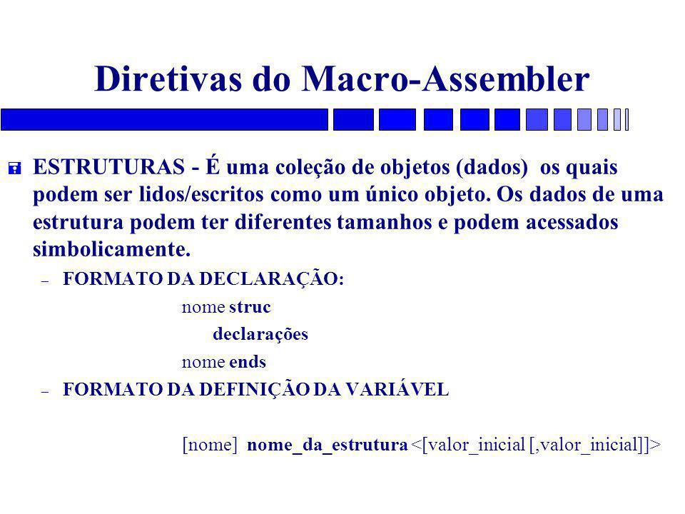 Diretivas do Macro-Assembler = ESTRUTURAS - É uma coleção de objetos (dados) os quais podem ser lidos/escritos como um único objeto.