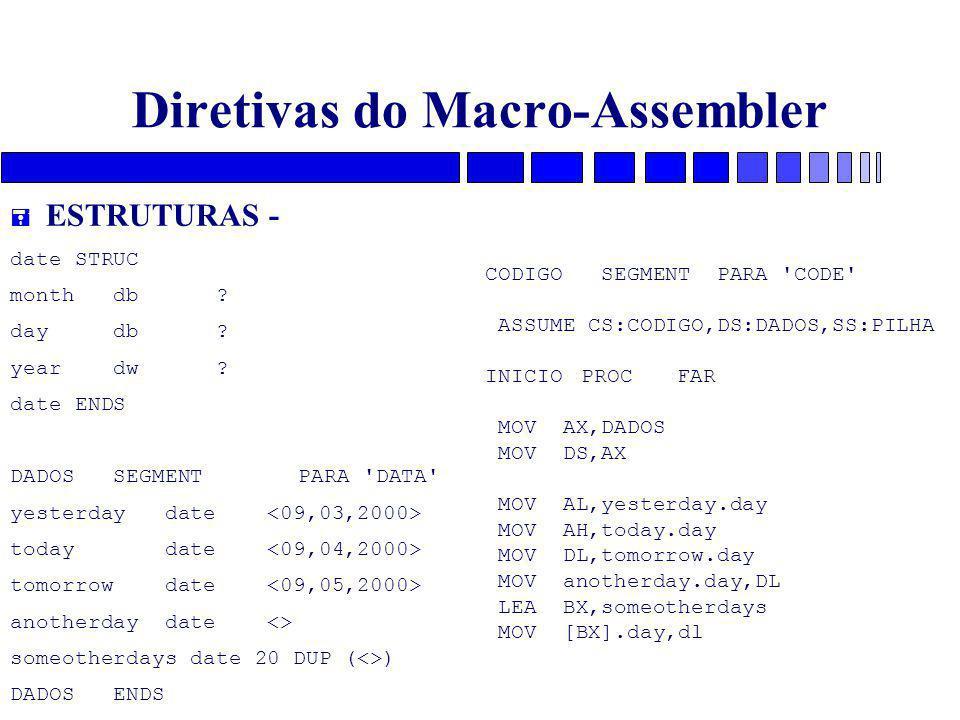 Diretivas do Macro-Assembler  ESTRUTURAS - date STRUC month db ? day db ? year dw ? date ENDS DADOS SEGMENTPARA 'DATA' yesterday date today date tomo