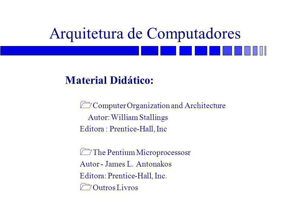 Arquitetura de Computadores Material Didático: 1 Computer Organization and Architecture Autor: William Stallings Editora : Prentice-Hall, Inc 1 The Pentium Microprocessosr Autor - James L.