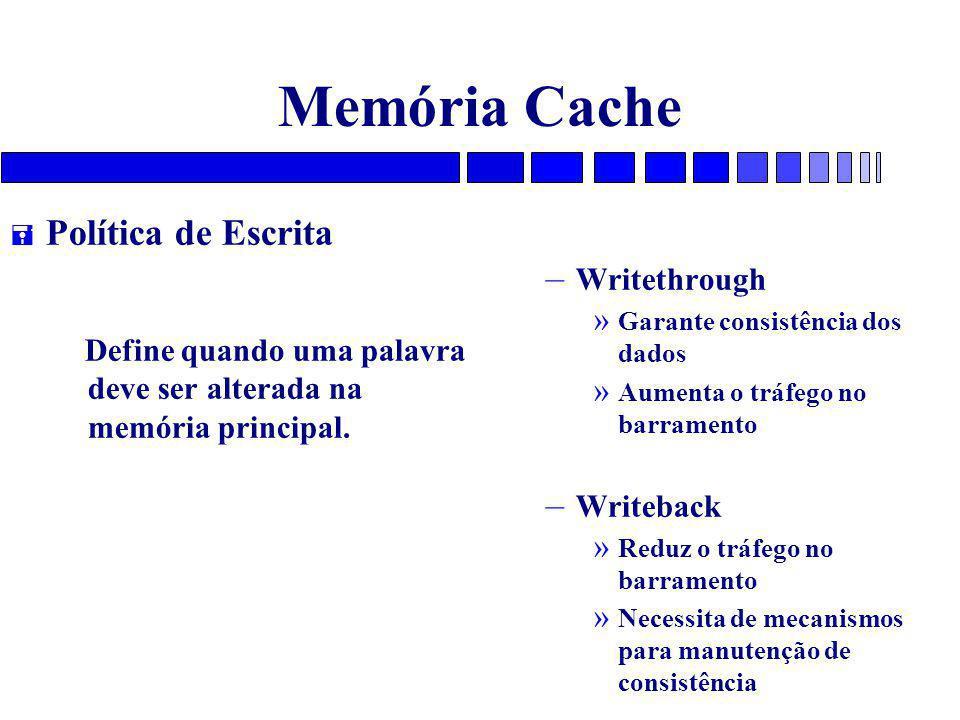 Memória Cache = Política de Escrita Define quando uma palavra deve ser alterada na memória principal. – Writethrough » Garante consistência dos dados