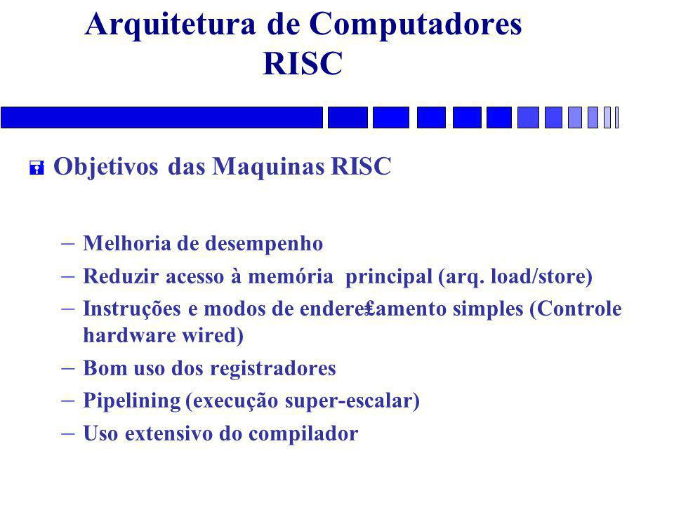 Arquitetura de Computadores RISC = Objetivos das Maquinas RISC – Melhoria de desempenho – Reduzir acesso à memória principal (arq. load/store) – Instr