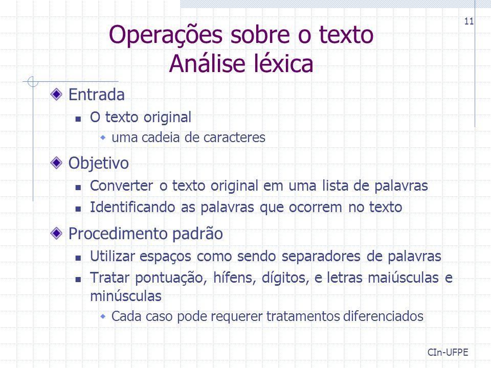 CIn-UFPE 11 Operações sobre o texto Análise léxica Entrada O texto original  uma cadeia de caracteres Objetivo Converter o texto original em uma list