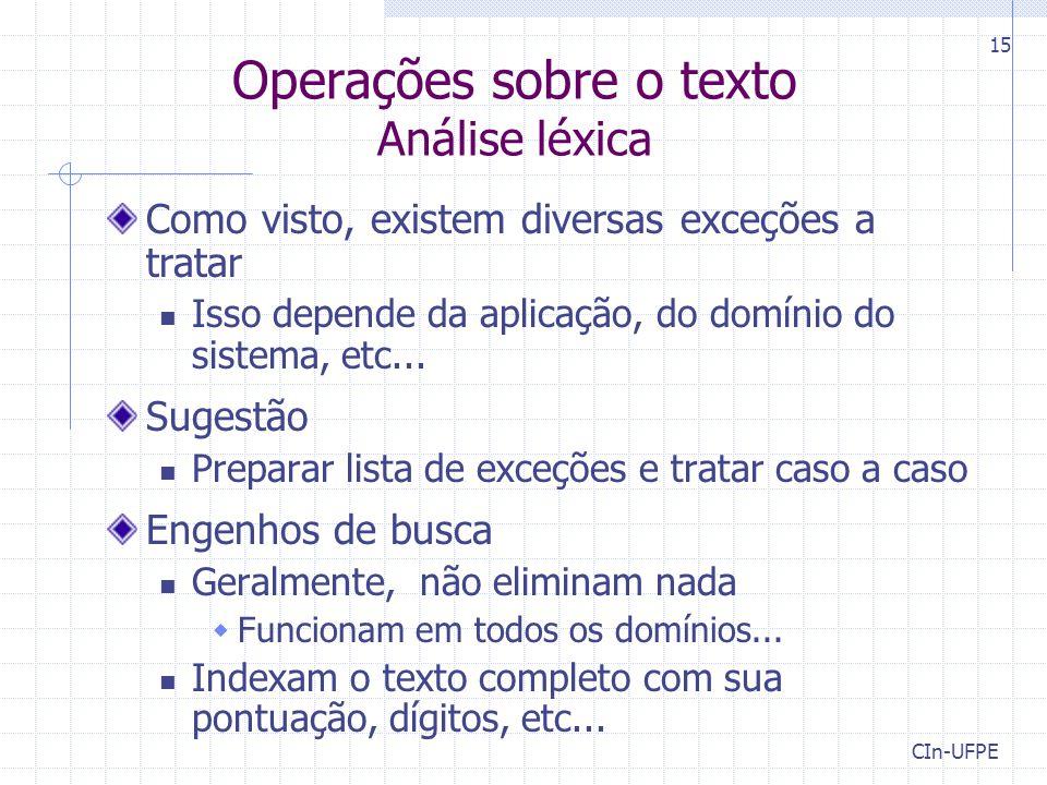 CIn-UFPE 15 Operações sobre o texto Análise léxica Como visto, existem diversas exceções a tratar Isso depende da aplicação, do domínio do sistema, et