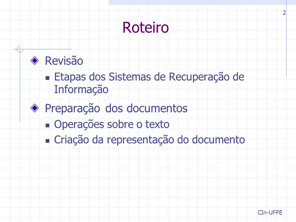 CIn-UFPE 2 Roteiro Revisão Etapas dos Sistemas de Recuperação de Informação Preparação dos documentos Operações sobre o texto Criação da representação