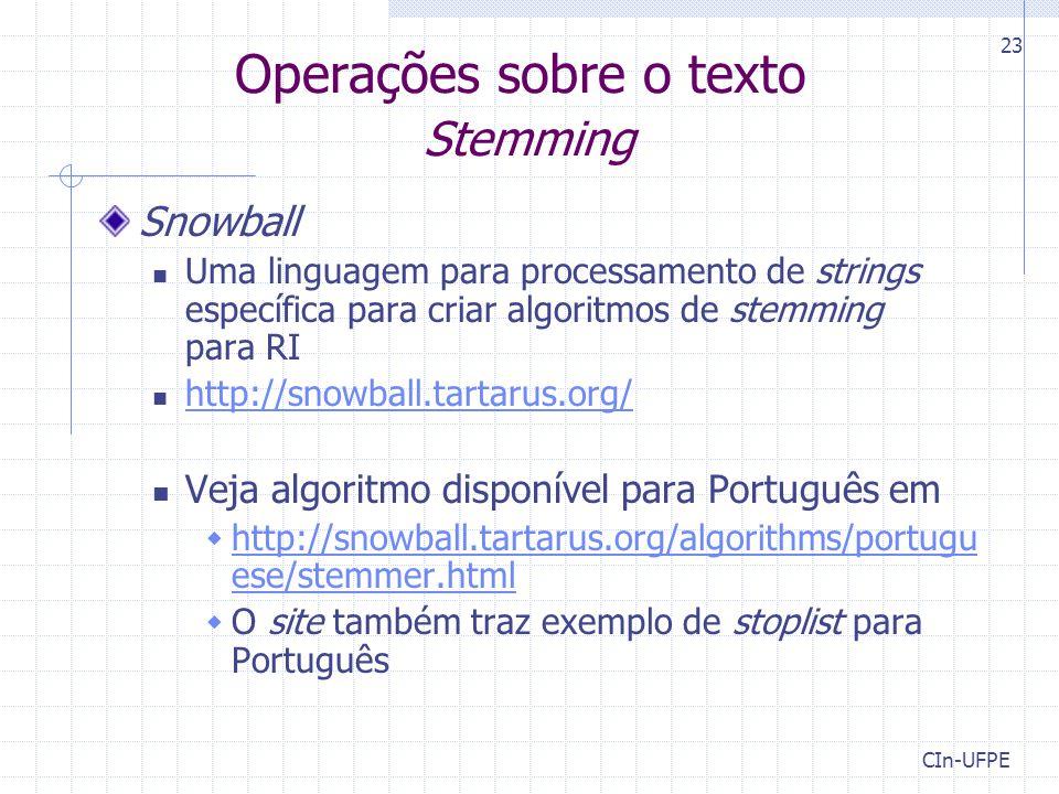 CIn-UFPE 23 Operações sobre o texto Stemming Snowball Uma linguagem para processamento de strings específica para criar algoritmos de stemming para RI