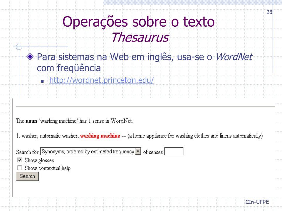 CIn-UFPE 28 Operações sobre o texto Thesaurus Para sistemas na Web em inglês, usa-se o WordNet com freqüência http://wordnet.princeton.edu/