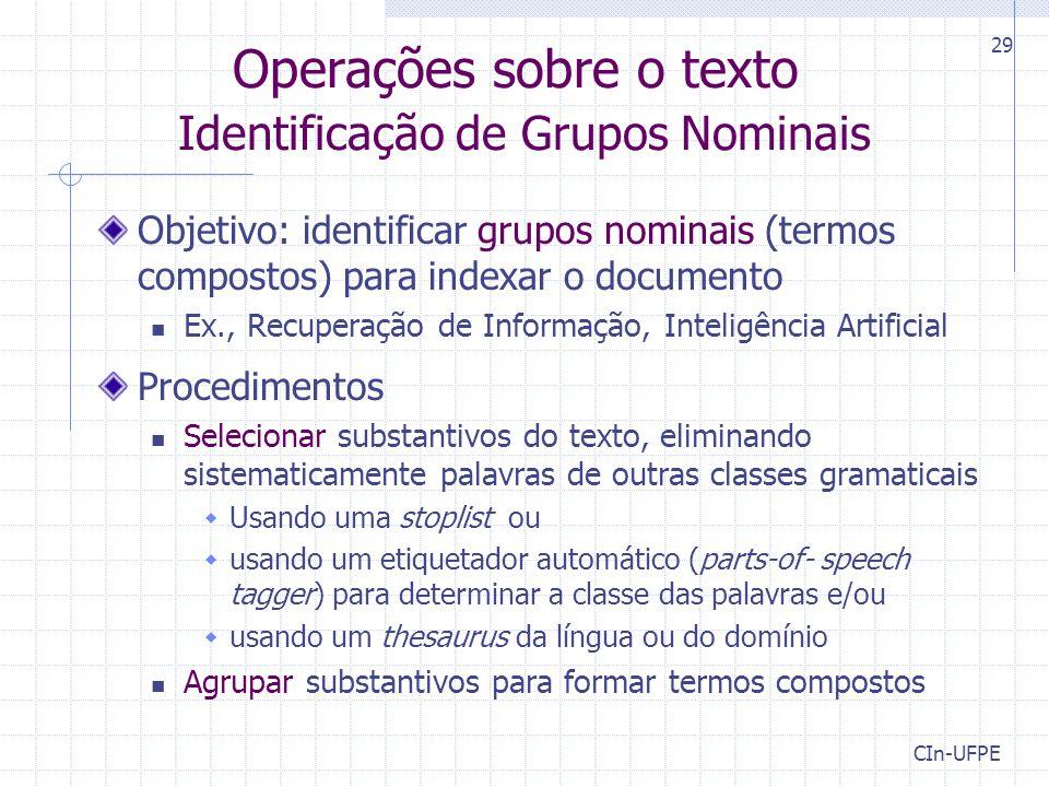 CIn-UFPE 29 Operações sobre o texto Identificação de Grupos Nominais Objetivo: identificar grupos nominais (termos compostos) para indexar o documento