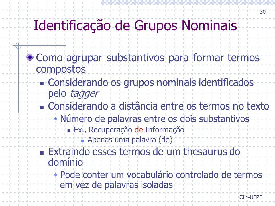 CIn-UFPE 30 Identificação de Grupos Nominais Como agrupar substantivos para formar termos compostos Considerando os grupos nominais identificados pelo