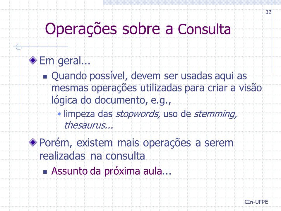 CIn-UFPE 32 Operações sobre a Consulta Em geral... Quando possível, devem ser usadas aqui as mesmas operações utilizadas para criar a visão lógica do