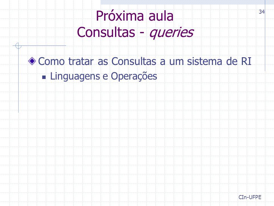 CIn-UFPE 34 Próxima aula Consultas - queries Como tratar as Consultas a um sistema de RI Linguagens e Operações