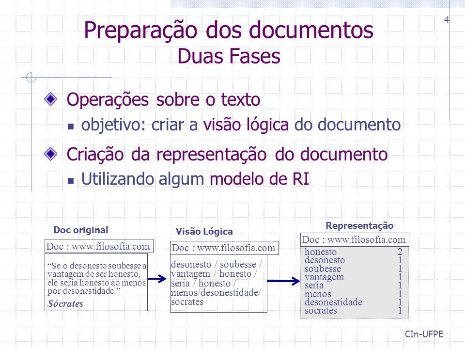 CIn-UFPE 4 Preparação dos documentos Duas Fases Operações sobre o texto objetivo: criar a visão lógica do documento Criação da representação do docume