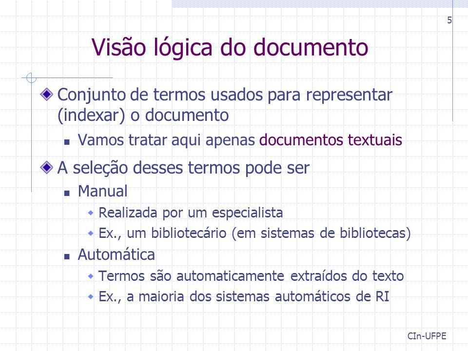 CIn-UFPE 5 Visão lógica do documento Conjunto de termos usados para representar (indexar) o documento Vamos tratar aqui apenas documentos textuais A s