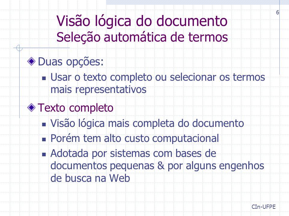 CIn-UFPE 6 Visão lógica do documento Seleção automática de termos Duas opções: Usar o texto completo ou selecionar os termos mais representativos Text