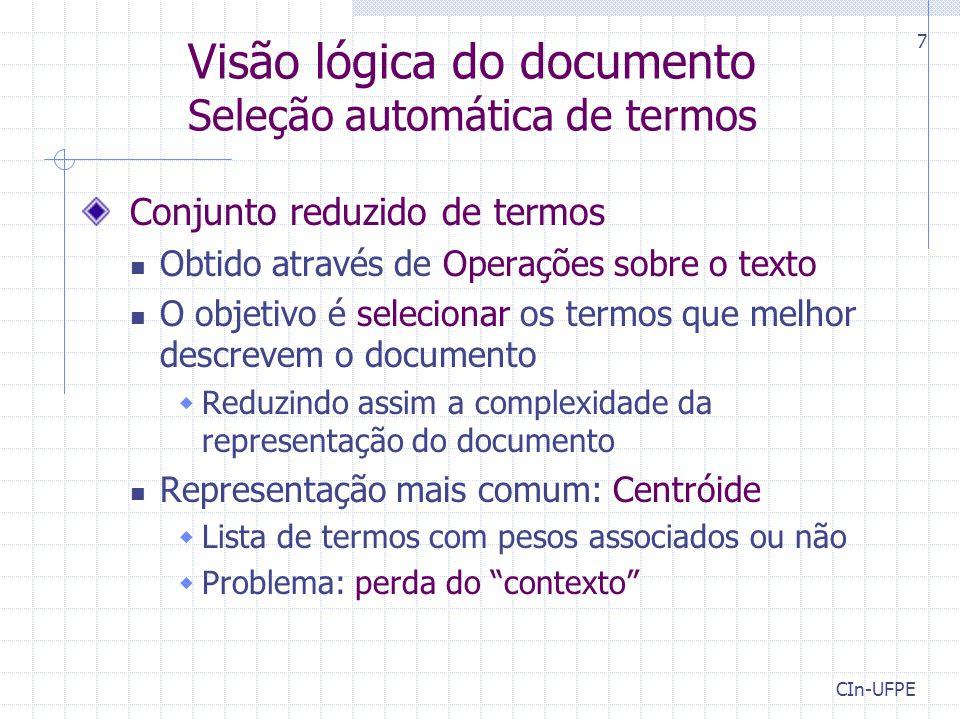 CIn-UFPE 7 Visão lógica do documento Seleção automática de termos Conjunto reduzido de termos Obtido através de Operações sobre o texto O objetivo é s