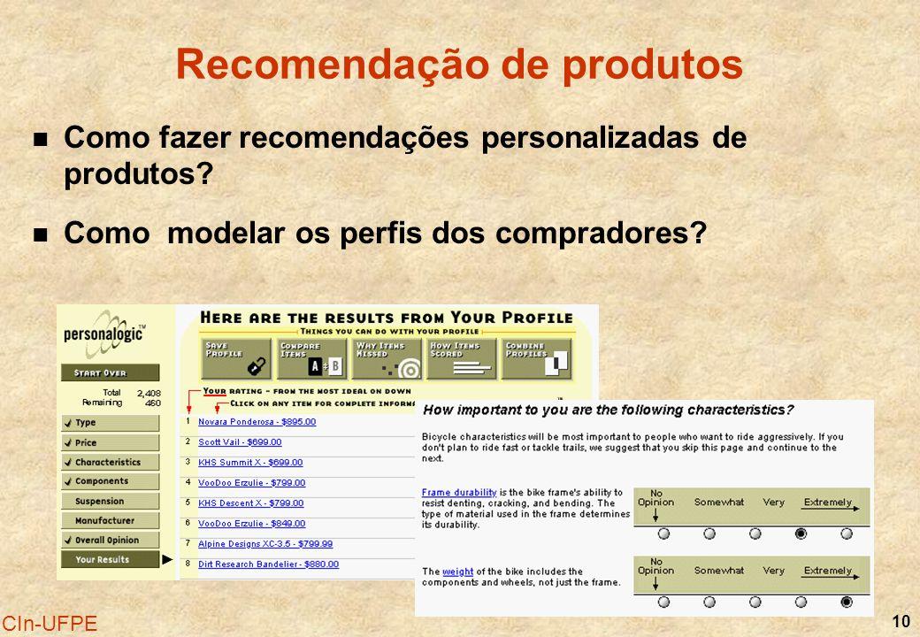 10 CIn-UFPE Recomendação de produtos Como fazer recomendações personalizadas de produtos? Como modelar os perfis dos compradores?