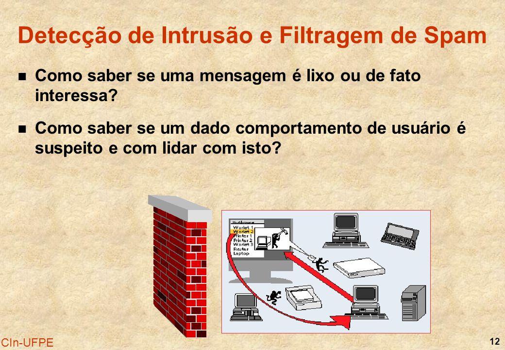 12 CIn-UFPE Detecção de Intrusão e Filtragem de Spam Como saber se uma mensagem é lixo ou de fato interessa? Como saber se um dado comportamento de us