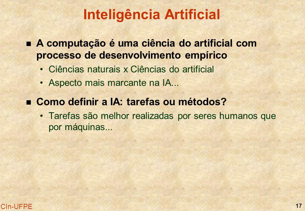 17 CIn-UFPE Inteligência Artificial A computação é uma ciência do artificial com processo de desenvolvimento empírico Ciências naturais x Ciências do