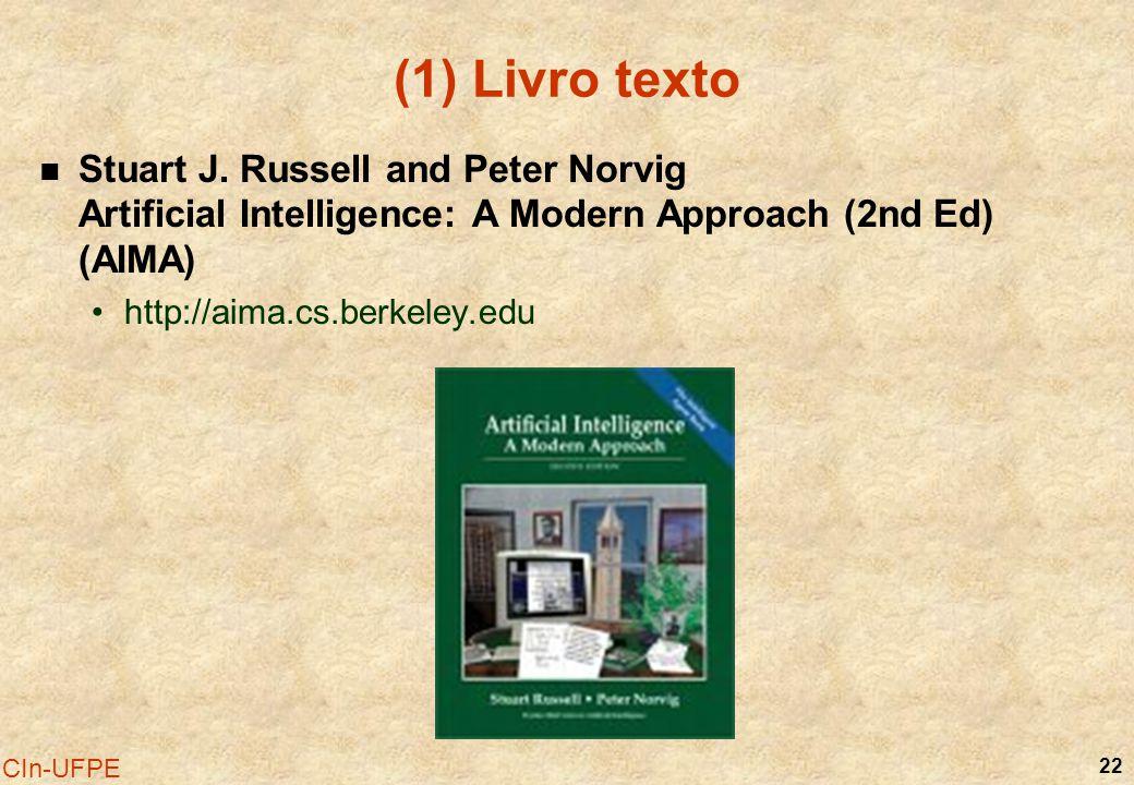 22 CIn-UFPE (1) Livro texto Stuart J. Russell and Peter Norvig Artificial Intelligence: A Modern Approach (2nd Ed) (AIMA) http://aima.cs.berkeley.edu