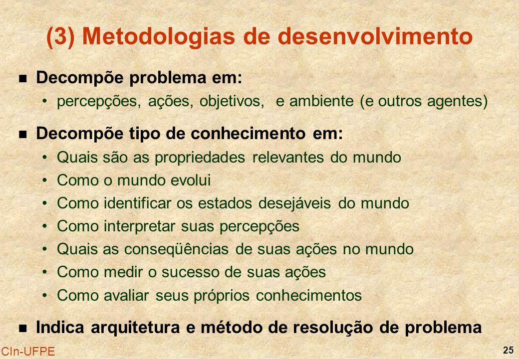25 CIn-UFPE (3) Metodologias de desenvolvimento Decompõe problema em: percepções, ações, objetivos, e ambiente (e outros agentes) Decompõe tipo de con