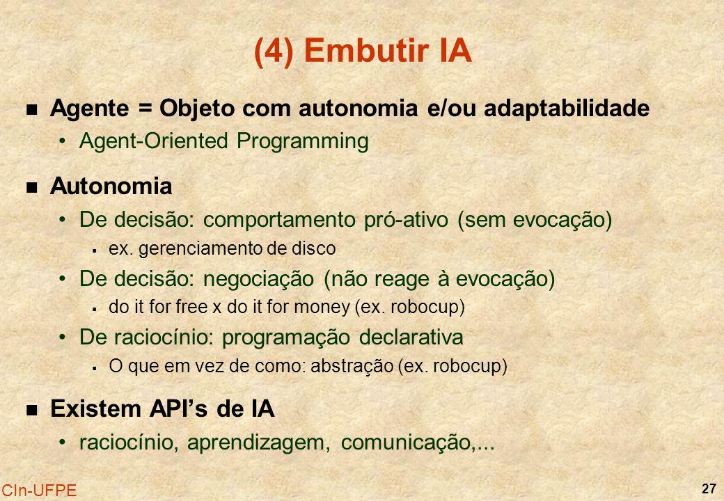 27 CIn-UFPE (4) Embutir IA Agente = Objeto com autonomia e/ou adaptabilidade Agent-Oriented Programming Autonomia De decisão: comportamento pró-ativo
