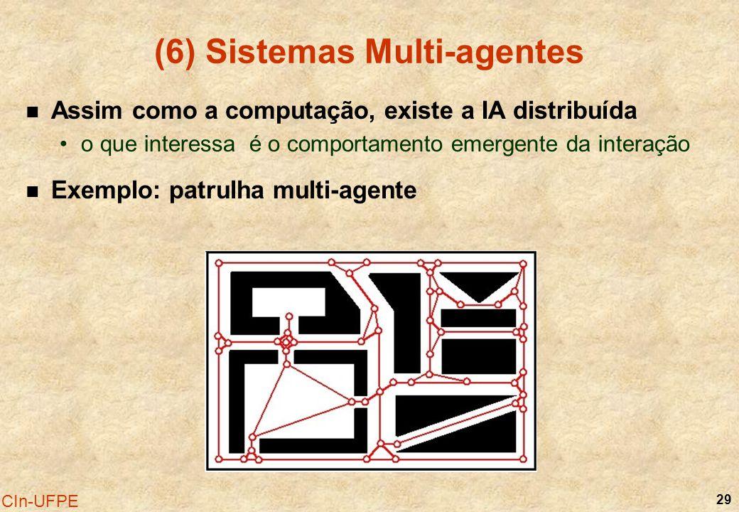 29 CIn-UFPE (6) Sistemas Multi-agentes Assim como a computação, existe a IA distribuída o que interessa é o comportamento emergente da interação Exemp