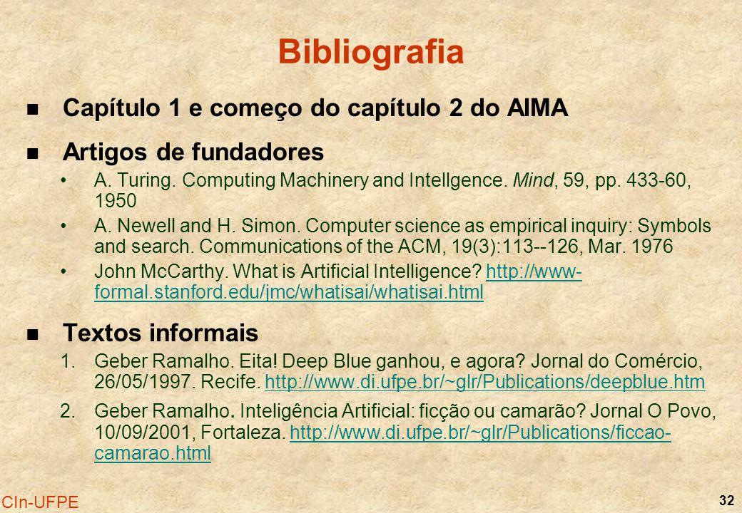 32 CIn-UFPE Bibliografia Capítulo 1 e começo do capítulo 2 do AIMA Artigos de fundadores A. Turing. Computing Machinery and Intellgence. Mind, 59, pp.