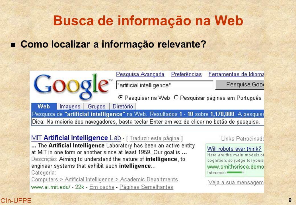 9 CIn-UFPE Busca de informação na Web Como localizar a informação relevante?