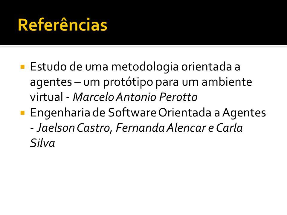  Estudo de uma metodologia orientada a agentes – um protótipo para um ambiente virtual - Marcelo Antonio Perotto  Engenharia de Software Orientada a