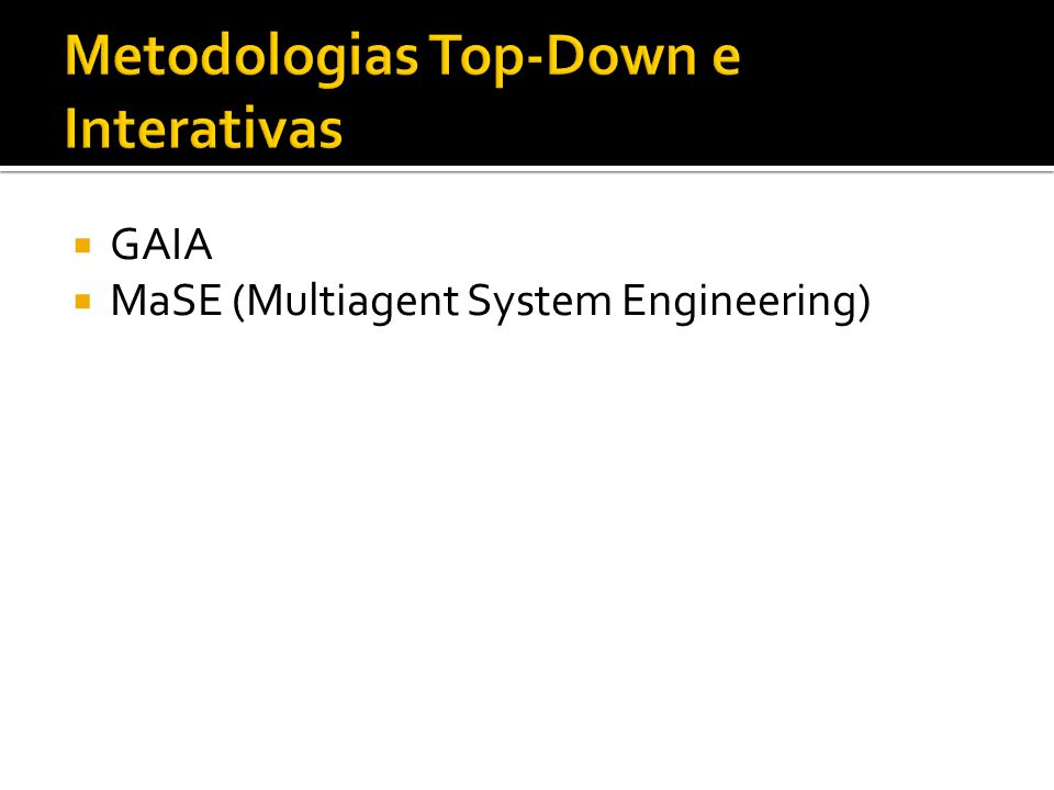  GAIA  MaSE (Multiagent System Engineering)