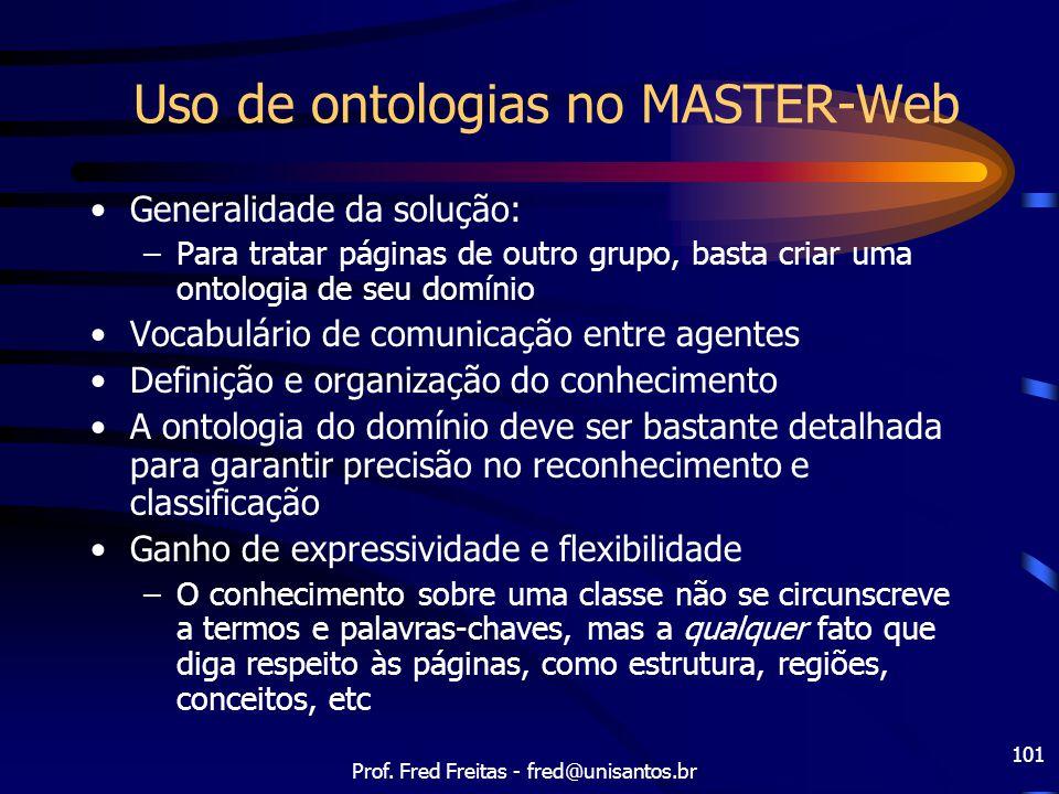 Prof. Fred Freitas - fred@unisantos.br 101 Uso de ontologias no MASTER-Web Generalidade da solução: –Para tratar páginas de outro grupo, basta criar u