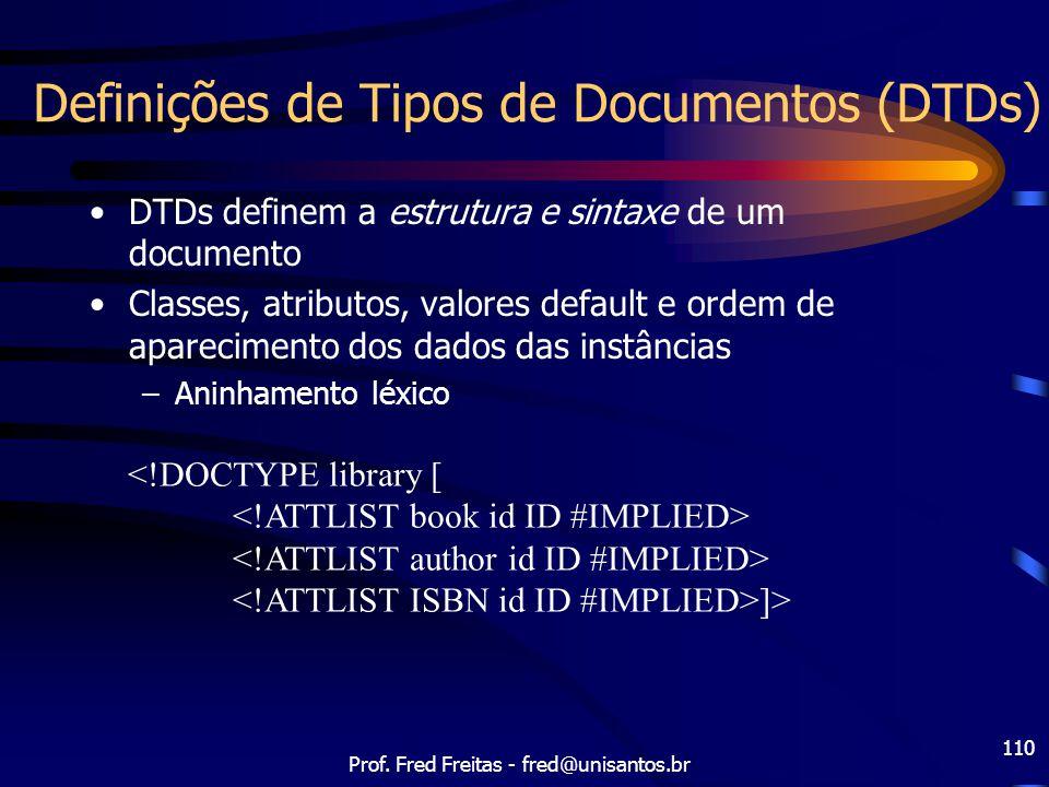 Prof. Fred Freitas - fred@unisantos.br 110 Definições de Tipos de Documentos (DTDs) DTDs definem a estrutura e sintaxe de um documento Classes, atribu