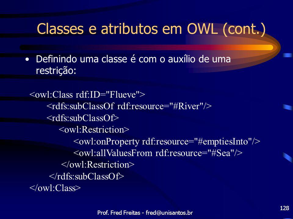 Prof. Fred Freitas - fred@unisantos.br 128 Classes e atributos em OWL (cont.) Definindo uma classe é com o auxílio de uma restrição: