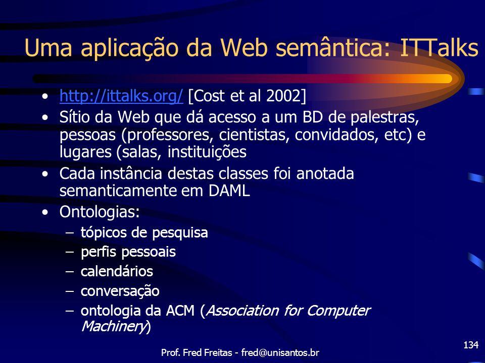 Prof. Fred Freitas - fred@unisantos.br 134 Uma aplicação da Web semântica: ITTalks http://ittalks.org/ [Cost et al 2002]http://ittalks.org/ Sítio da W