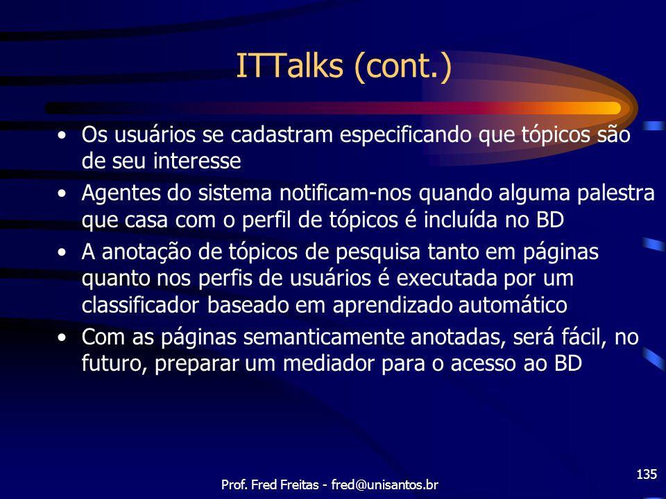 Prof. Fred Freitas - fred@unisantos.br 135 ITTalks (cont.) Os usuários se cadastram especificando que tópicos são de seu interesse Agentes do sistema
