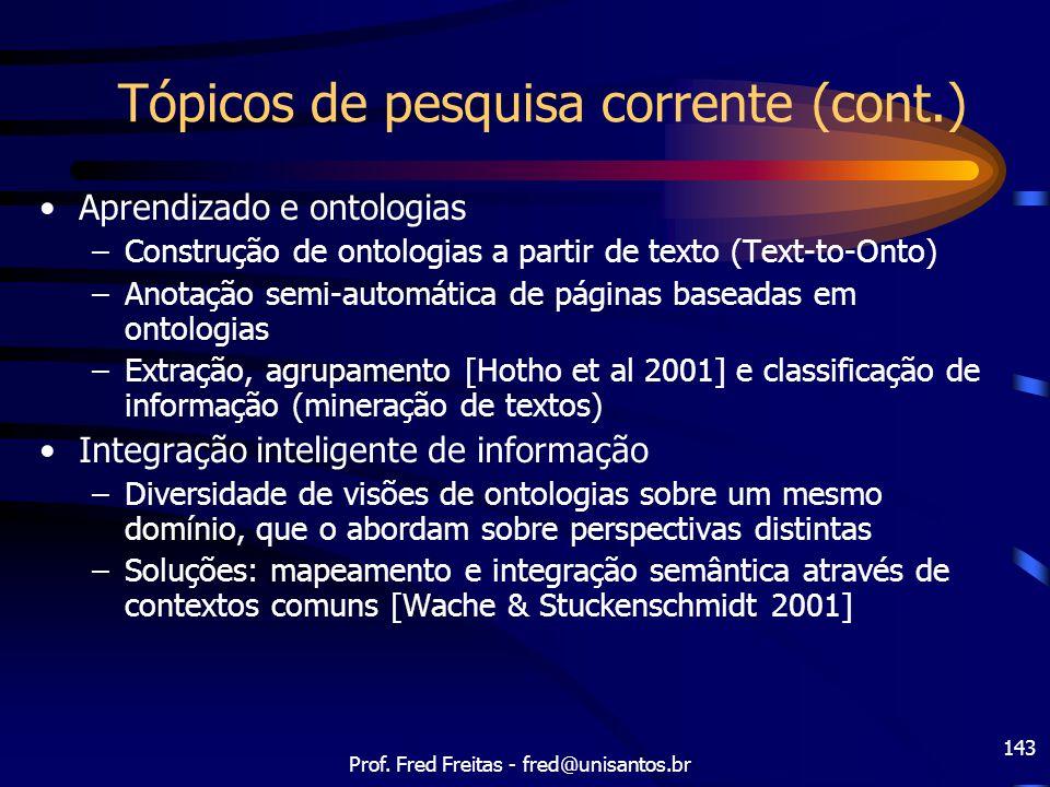 Prof. Fred Freitas - fred@unisantos.br 143 Tópicos de pesquisa corrente (cont.) Aprendizado e ontologias –Construção de ontologias a partir de texto (