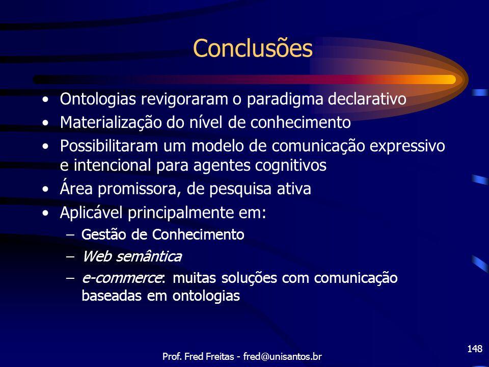 Prof. Fred Freitas - fred@unisantos.br 148 Conclusões Ontologias revigoraram o paradigma declarativo Materialização do nível de conhecimento Possibili