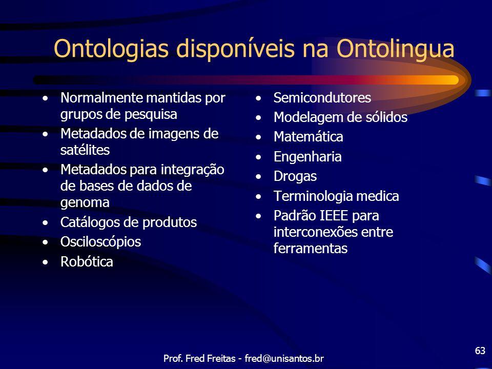 Prof. Fred Freitas - fred@unisantos.br 63 Ontologias disponíveis na Ontolingua Normalmente mantidas por grupos de pesquisa Metadados de imagens de sat