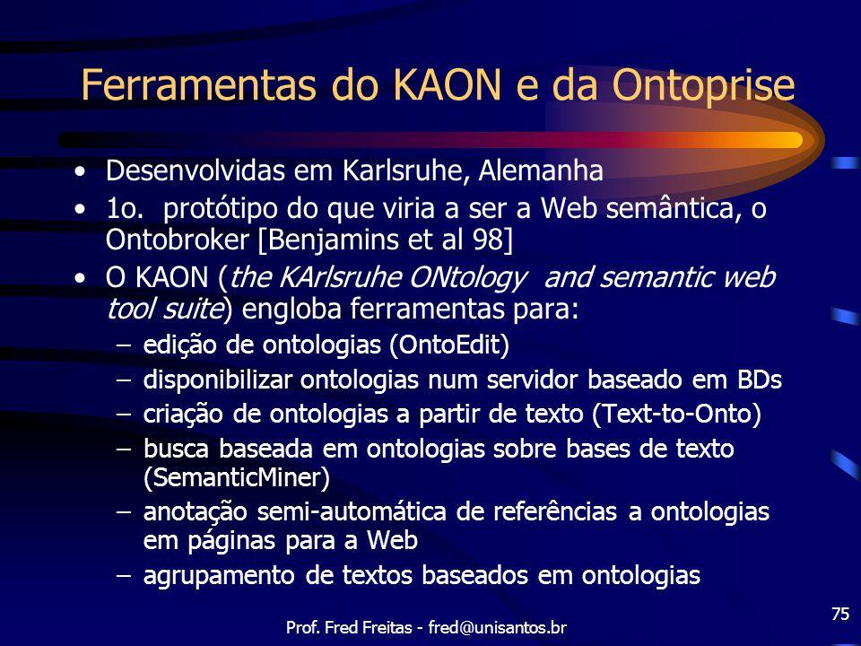 Prof. Fred Freitas - fred@unisantos.br 75 Ferramentas do KAON e da Ontoprise Desenvolvidas em Karlsruhe, Alemanha 1o. protótipo do que viria a ser a W