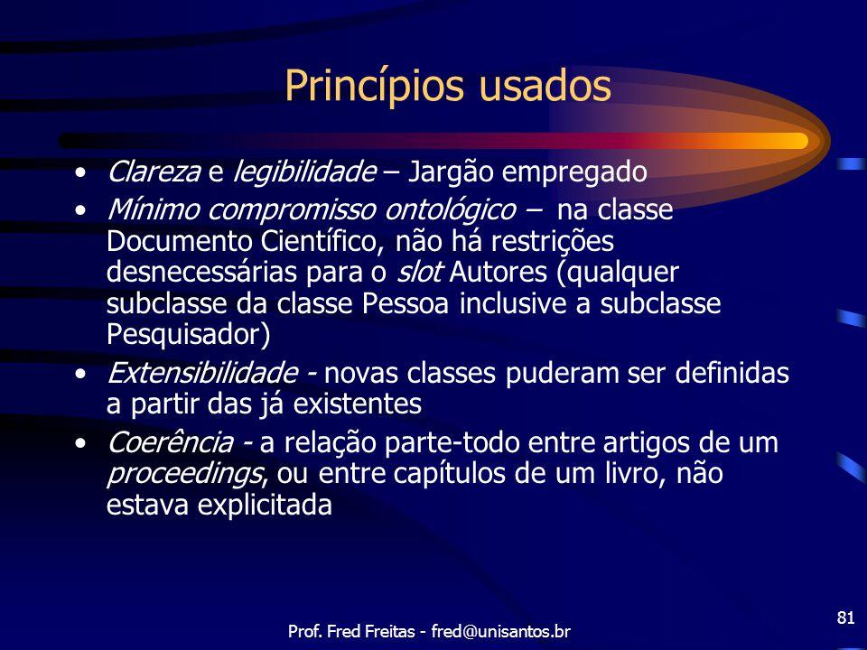 Prof. Fred Freitas - fred@unisantos.br 81 Princípios usados Clareza e legibilidade – Jargão empregado Mínimo compromisso ontológico – na classe Docume