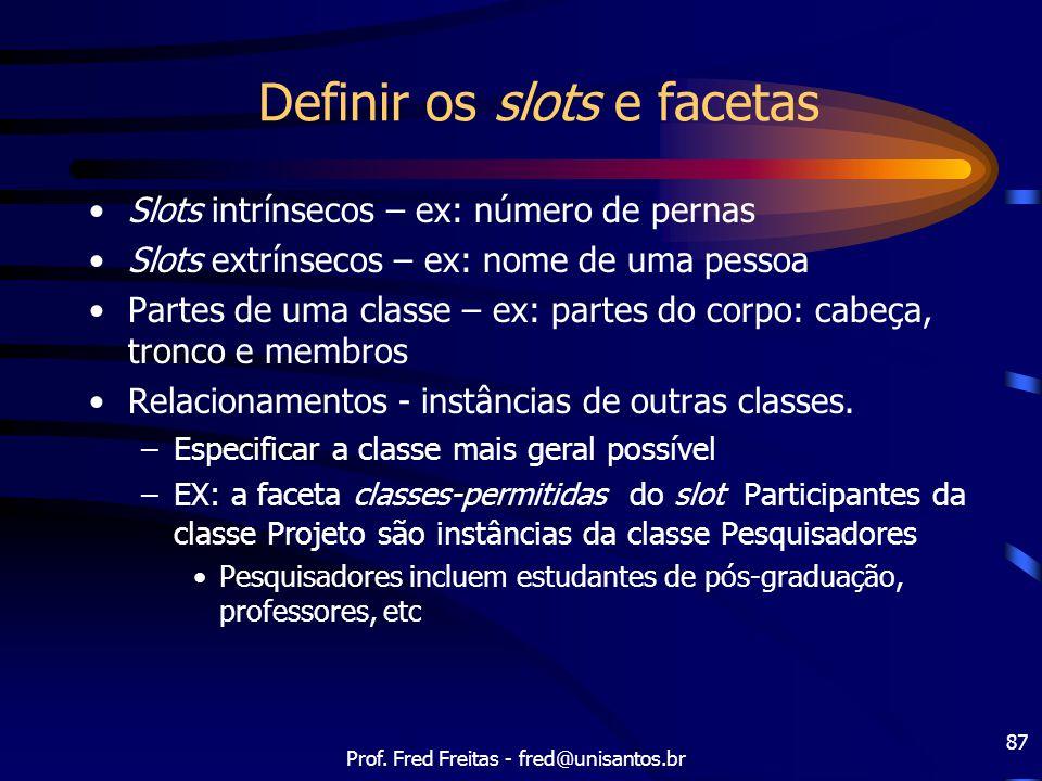Prof. Fred Freitas - fred@unisantos.br 87 Definir os slots e facetas Slots intrínsecos – ex: número de pernas Slots extrínsecos – ex: nome de uma pess