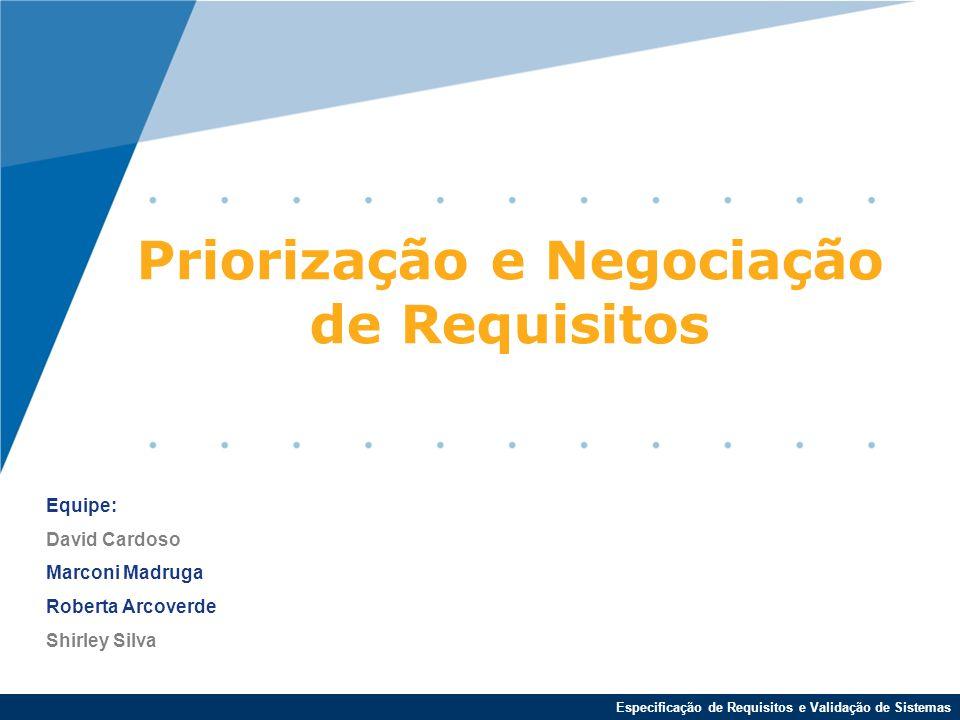 Especificação de Requisitos e Validação de Sistemas Priorização e Negociação de Requisitos Equipe: David Cardoso Marconi Madruga Roberta Arcoverde Shirley Silva