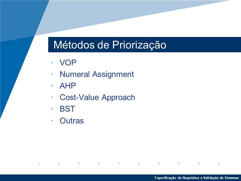 Especificação de Requisitos e Validação de Sistemas Métodos de Priorização VOP Numeral Assignment AHP Cost-Value Approach BST Outras