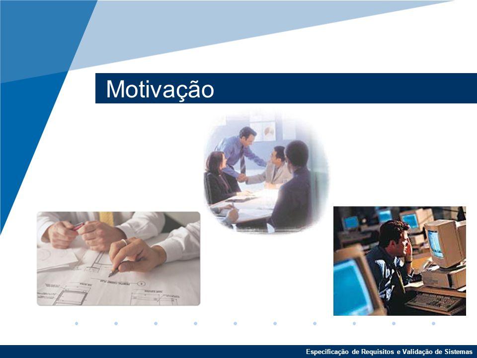 Especificação de Requisitos e Validação de Sistemas Motivação