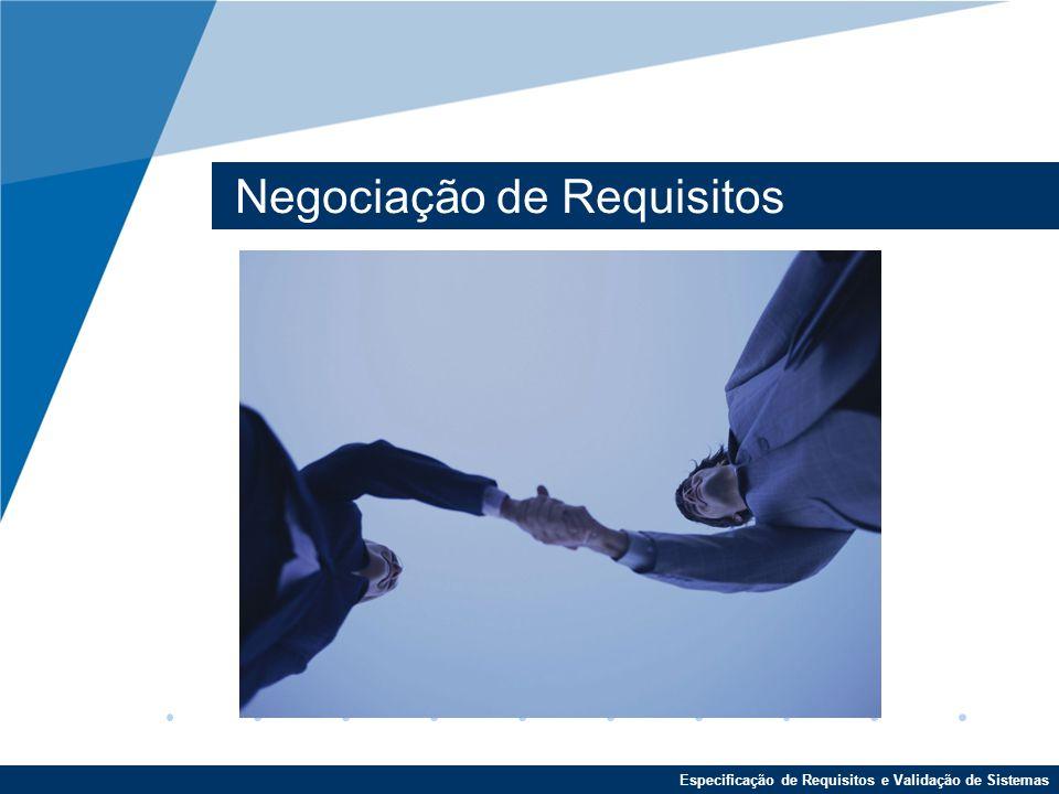 Especificação de Requisitos e Validação de Sistemas Negociação de Requisitos